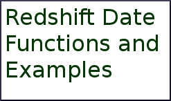 Commonly used Redshift Date Functions and Examples - DWgeek com