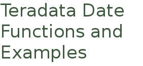Commonly used Teradata Date Functions and Examples - DWgeek com